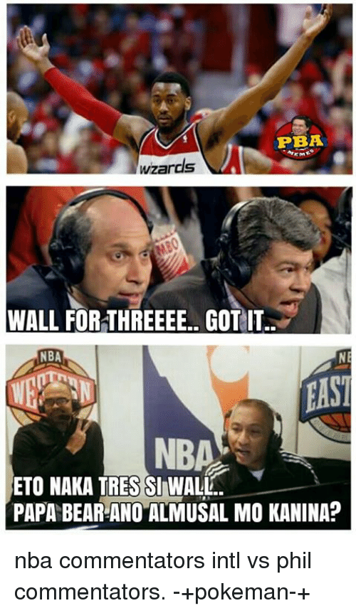 papa bear: PBA  wzards  WALL FOR THREEEE.. GOTIT.  NBA  NE  EAST  ETO NAKA TRESSI WALL.  PAPA BEAR ANO ALMUSAL MO KANINA? nba commentators intl vs  phil commentators.  -+pokeman-+