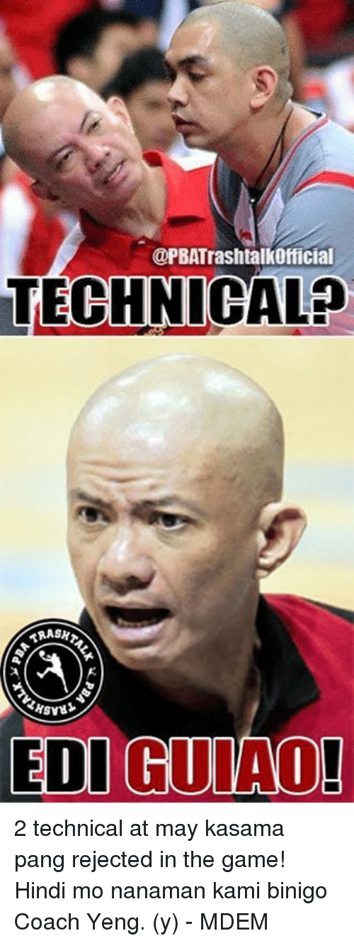 The Game, Game, and Games: @PBATrashtalkofficial  TECHNICAL  GUIAO  EDI 2 technical at may kasama pang rejected in the game! Hindi mo nanaman kami binigo Coach Yeng. (y)  - MDEM