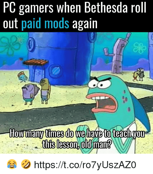 Old Man, Video Games, and Old: PC gamers When Bethesda roll  out paid mods again  this lesson old man 😂 🤣 https://t.co/ro7yUszAZ0