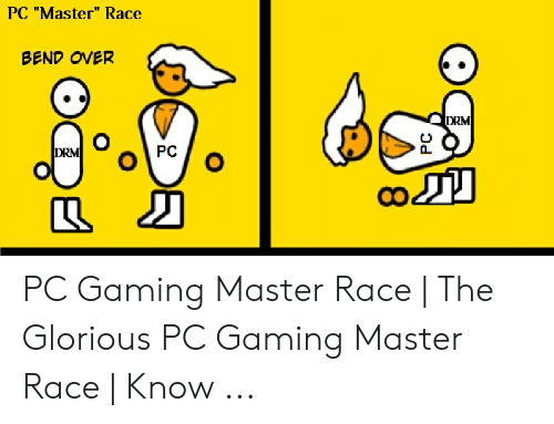 "Pc Gaming Master Race: PC ""Master"" Race  BEND OVER  DRM  DRM  Kク PC Gaming Master Race 
