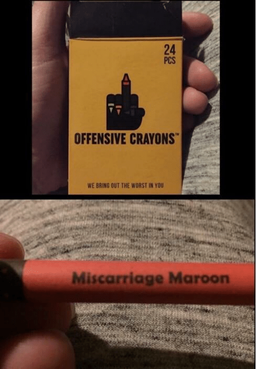 crayons: PCS  OFFENSIVE CRAYONS  WE BRING OUT THE WORST IN YOU  Miscarriage Maroon  2