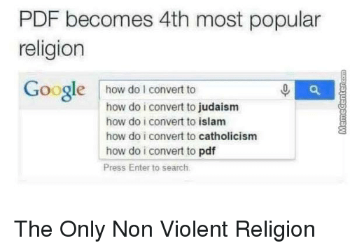 Convertable: PDF becomes 4th most popular  religion  Google  how do convert to  how do i convert to judaism  how do i convert to islam  how do i convert to catholicism  how do i convert to  pdf  Press Enter to search, The Only Non Violent Religion