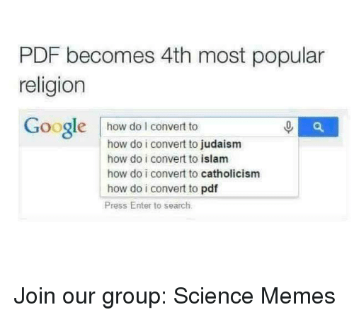 Islam: PDF becomes 4th most popular  religion  Google how doI convert to  how do i convert to judaism  how do i convert to islam  how do i convert to catholicism  how do i convert to pdf  Press Enter to search. Join our group: Science Memes
