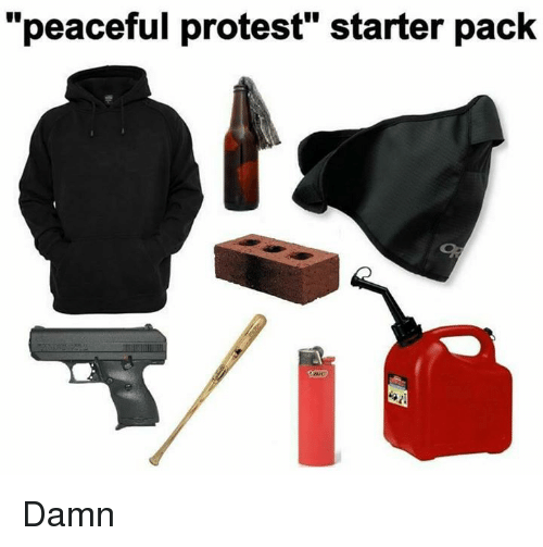 """peaceful protest: """"peaceful protest"""" starter pack Damn"""