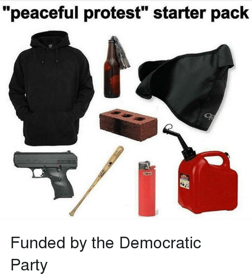 """Memes, Democratic Party, and 🤖: """"peaceful protest"""" starter pack Funded by the Democratic Party"""