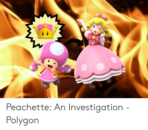 Peachette: Peachette: An Investigation - Polygon