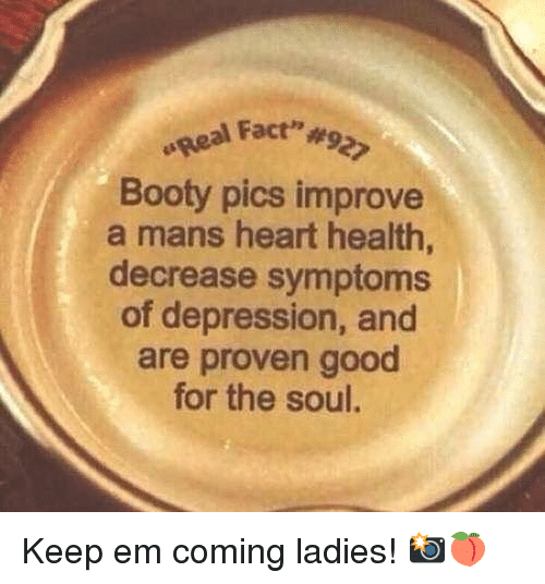 "Booty, Gym, and Depression: peal Fact""  Booty pics improve  a mans heart health,  decrease symptoms  of depression, and  are proven good  for the soul. Keep em coming ladies! 📸🍑"