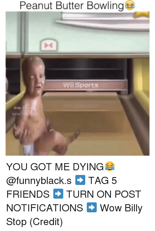 Dank Memes: Peanut Butter Bowling  Wii Sports  shop i YOU GOT ME DYING😂 @funnyblack.s ➡️ TAG 5 FRIENDS ➡️ TURN ON POST NOTIFICATIONS ➡️ Wow Billy Stop (Credit)