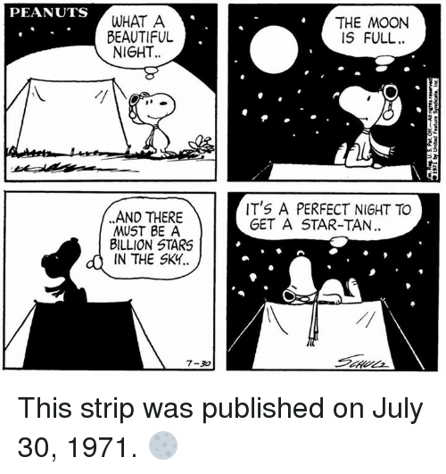 Mooned: PEANUTS  WHAT A  BEAUTIFUL  NIGHT  THE MOON  IS FULL.  IT'S A PERFECT NIGHT TO  GET A STAR-TAN  AND THERE  MUST BE A  BILLION STARS  IN THE SK4.  4  7-30 This strip was published on July 30, 1971. 🌕