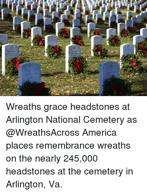 America, Memes, and 🤖: PEARE E  DAVID Wreaths grace headstones at Arlington National Cemetery as @WreathsAcross America places remembrance wreaths on the nearly 245,000 headstones at the cemetery in Arlington, Va.