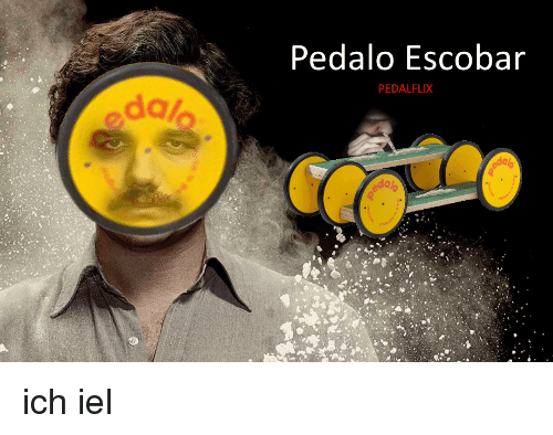 German (Language), Ich_iel, and Escobar: Pedalo Escobar  PEDALFLIX  dalo  alo