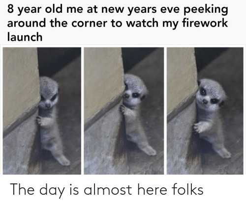eve: peeking  8 year old me at new years eve  around the corner to watch my firework  launch The day is almost here folks
