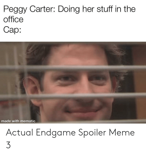 peggy: Peggy Carter: Doing her stuff in the  office  Сар:  made with mematic Actual Endgame Spoiler Meme 3