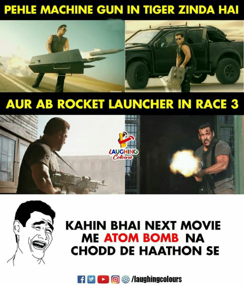 Movie, Tiger, and Machine Gun: PEHLE MACHINE GUN IN TIGER ZINDA HAI  AUR AB ROCKET LAUNCHER IN RACE 3  LAUGHING  KAHIN BHAI NEXT MOVIE  ME ATOM BOMB NA  CHODD DE HAATHON SE  回參/laughingcolours