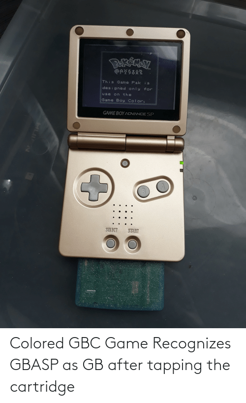 game boy color: PekénSN.  This Game Pak is  designed only for  Use on the  Game Boy. Color.  GAME BOY ADVANCE SP  SELECT  START Colored GBC Game Recognizes GBASP as GB after tapping the cartridge