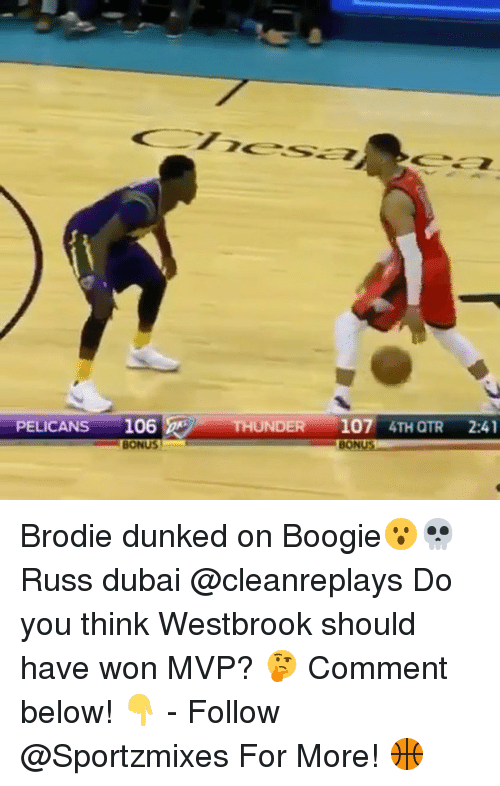 Memes, Dubai, and 🤖: PELICANS 106  UNDER 107 4TH OTR 2:41  BONUS! Brodie dunked on Boogie😮💀 Russ dubai @cleanreplays Do you think Westbrook should have won MVP? 🤔 Comment below! 👇 - Follow @Sportzmixes For More! 🏀