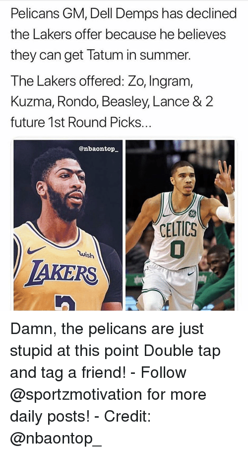rondo: Pelicans GM, Dell Demps has declined  the Lakers offer because he believes  they can get latum in summer.  The Lakers offered: Zo, Ingram,  Kuzma, Rondo, Beasley, Lance & 2  future 1st Round Picks..  @nbaontop  ELTICS  uish  AKERS Damn, the pelicans are just stupid at this point Double tap and tag a friend! - Follow @sportzmotivation for more daily posts! - Credit: @nbaontop_