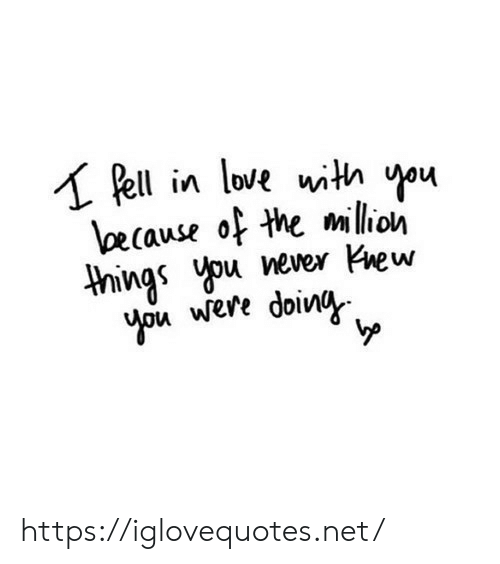 Doin: Pell in love with you  lecause of the million  things you never Kew  you were doin https://iglovequotes.net/