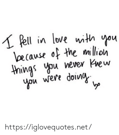 Doin: Pell in love with you  loecause of the mllion  things you never new  you were doin https://iglovequotes.net/