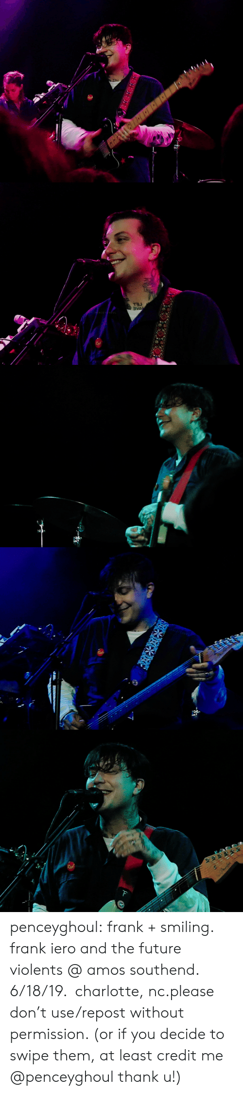 Charlotte: PENCEYGHO   DAE  PENCEYHOUL   PENCEYGH oUI   GHOUL   ENCEYGHOUt  F penceyghoul:  frank + smiling. frank iero and the future violents@ amos southend. 6/18/19. charlotte, nc.please don't use/repost without permission. (or if you decide to swipe them, at least credit me @penceyghoul thank u!)