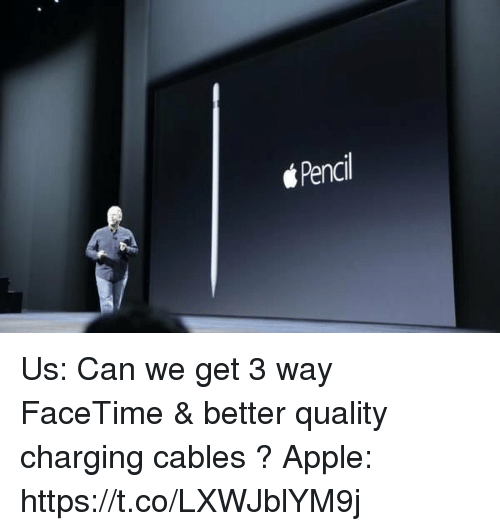 Apple, Facetime, and Girl Memes: Pencil Us: Can we get 3 way FaceTime & better quality charging cables ? Apple: https://t.co/LXWJblYM9j