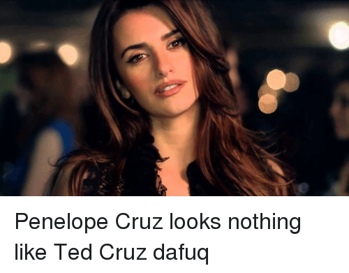 Ted, Ted Cruz, and Dank Memes: Penelope Cruz looks nothing like Ted Cruz dafuq