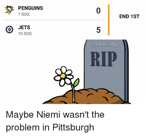 Logic, Memes, and National Hockey League (NHL): PENGUINS  7 SOG  0  END 1ST  JETS  10 SOG  5  @nhl ref logic  RIP Maybe Niemi wasn't the problem in Pittsburgh