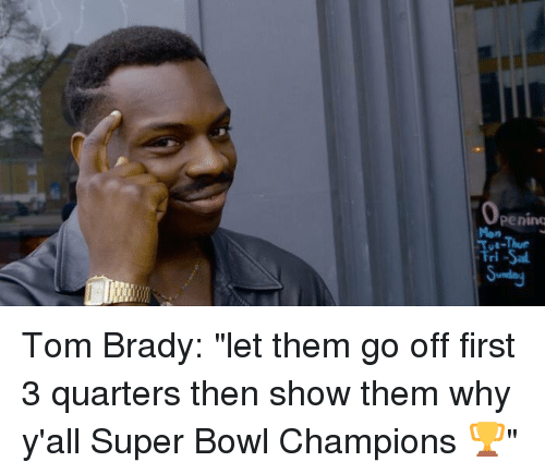 """Blackpeopletwitter, Super Bowls, and Champions: Peninq  Mon  Fri Tom Brady: """"let them go off first 3 quarters then show them why y'all Super Bowl Champions 🏆"""""""