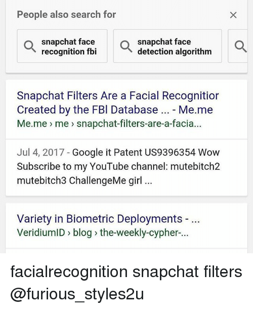 Cypher, Fbi, and Google: People also search for  snapchat face  recognition fbi  snapchat face  detection algorithm  Snapchat Filters Are a Facial Recognitior  Created by the FBl Database Me.me  Me.me me snapchat-filters-are-a-facia...  Jul 4, 2017 - Google it Patent US9396354 Wow  Subscribe to my YouTube channel: mutebitch2  mutebitch3 ChallengeMe girl.  Variety in Biometric Deployments -  VeridiumID > blog the-weekly-cypher. facialrecognition snapchat filters @furious_styles2u
