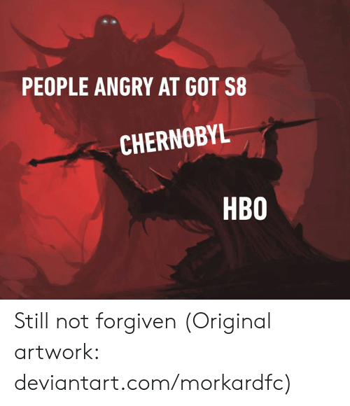 HBO: PEOPLE ANGRY AT GOT S8  CHERNOBYL  HBO Still not forgiven  (Original artwork: deviantart.com/morkardfc)
