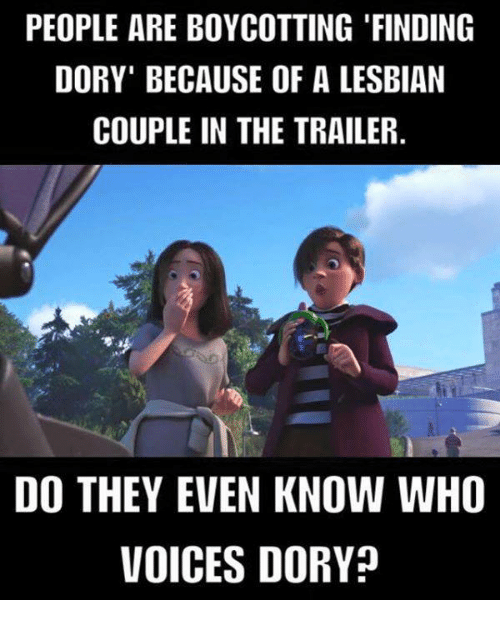 Dank, Lesbians, and Finding Dory: PEOPLE ARE BOYCOTTING FINDING  DORY BECAUSE OF A LESBIAN  COUPLE IN THE TRAILER  DO THEY EVEN KNOW WHO  VOICES DORYp