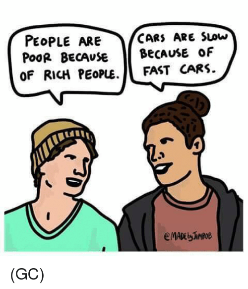 Cars, Memes, and 🤖: PEOPLE ARE CARS ARE SLOw  POOR BECAUSE BECAUSE OF  OF RICH PEOPE. FAST CARS (GC)