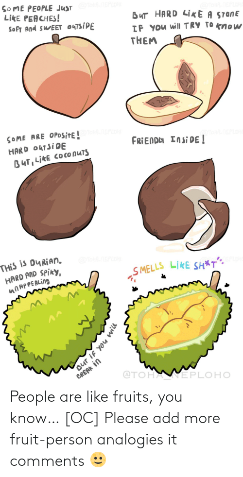 fruit: People are like fruits, you know… [OC] Please add more fruit-person analogies it comments 🌝