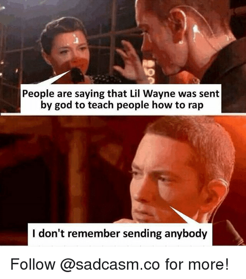 God, Lil Wayne, and Memes: People are saying that Lil Wayne was sent  by god to teach people how to rap  I don't remember sending anybody Follow @sadcasm.co for more!