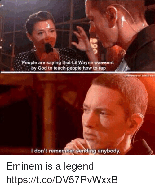 How to Rap: People are saying that Lil Wayne waseent  by God to teach people how to rap  eminemnesst.tumblr.com  I don't remem  ber sending anybody. Eminem is a legend https://t.co/DV57RvWxxB