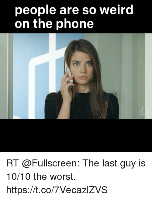 Memes, Phone, and The Worst: people are so weird  on the phone RT @Fullscreen: The last guy is 10/10 the worst. https://t.co/7VecazlZVS