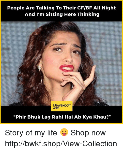 "Memes, 🤖, and Abs: People Are Talking To Their GF/BF All Night  And I'm Sitting Here Thinking  Bewakoof  ""Phir Bhuk Lag Rahi Hai Ab Kya Khau?"" Story of my life 😛   Shop now http://bwkf.shop/View-Collection"