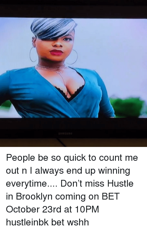 Memes, Wshh, and Brooklyn: People be so quick to count me out n I always end up winning everytime.... Don't miss Hustle in Brooklyn coming on BET October 23rd at 10PM hustleinbk bet wshh