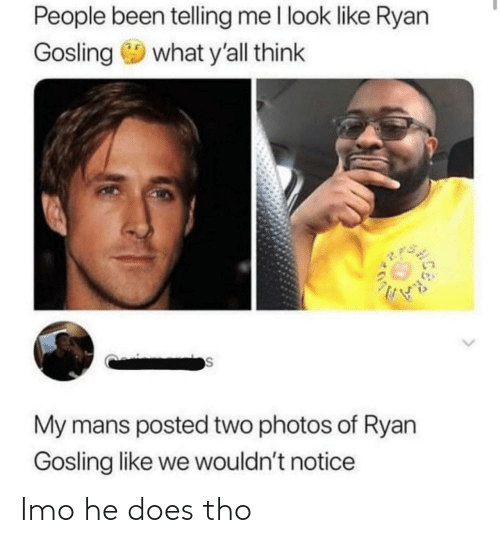 Ryan Gosling: People been telling me l look like Ryan  Gosling 9 what y'all think  My mans posted two photos of Ryan  Gosling like we wouldn't notice Imo he does tho