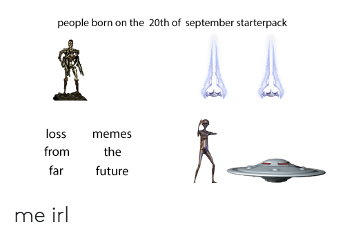Loss Memes: people born on the 20th of september starterpack  loss  memes  from  the  far  future me irl