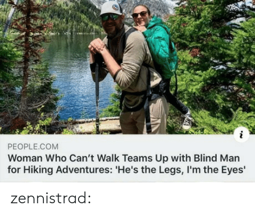 blind man: PEOPLE.COM  Woman Who Can't Walk Teams Up with Blind Man  for Hiking Adventures: 'He's the Legs, I'm the Eyes' zennistrad: