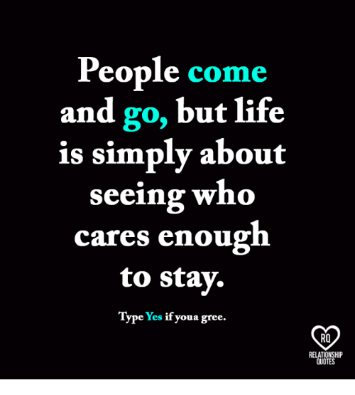 Life, Memes, and Quotes: People come  and go, but life  is simply about  seeing who  cares enough  to stay  Type  Yes  if youa gree.  RQ  RELATIONSHIP  QUOTES
