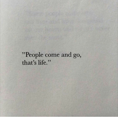 "thats life: ""People come and go,  that's life.""  53"