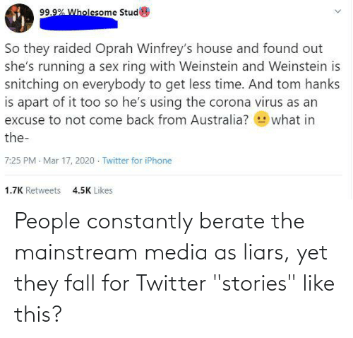 """berate: People constantly berate the mainstream media as liars, yet they fall for Twitter """"stories"""" like this?"""
