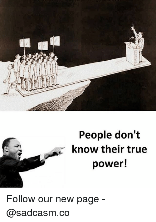 new page: People don't  know their true  power! Follow our new page - @sadcasm.co