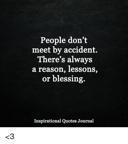 You Meet Someone For A Reason Quotes: People Don't Meet By Accident There's Always A Reason