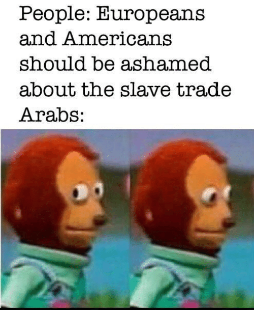 slave trade: People: Europeans  and Americans  should be ashamed  about the slave trade  Arabs: