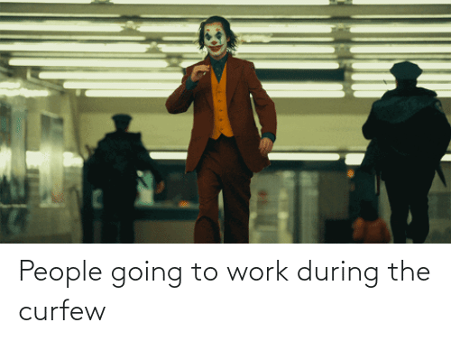 Going To: People going to work during the curfew