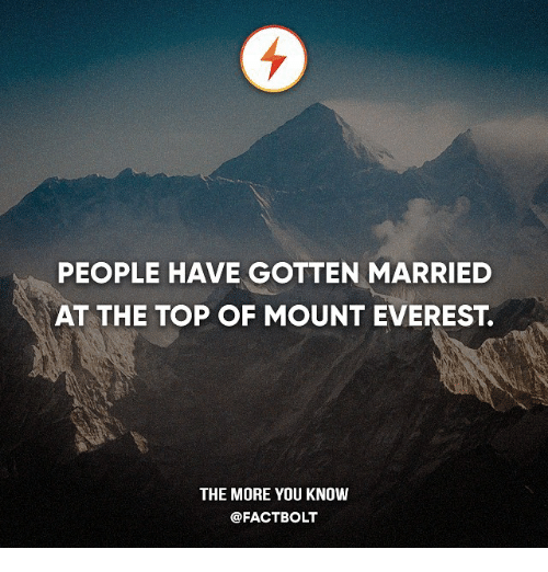 Memes, The More You Know, and 🤖: PEOPLE HAVE GOTTEN MARRIED  AT THE TOP OF MOUNT EVEREST  THE MORE YOU KNOW  @FACT BOLT