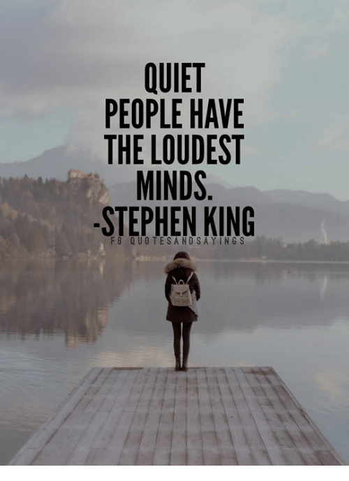 Stephen King: PEOPLE HAVE  THE LOUDEST  MINDS  STEPHEN KING  FB QUOTESANDSAYINGS